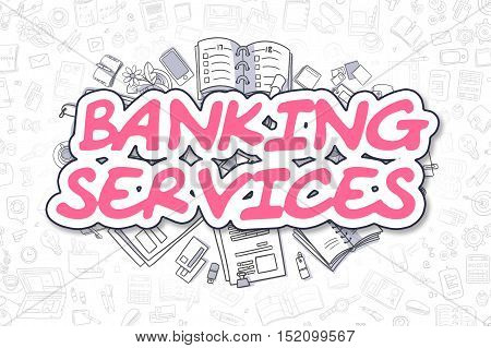 Banking Services - Sketch Business Illustration. Magenta Hand Drawn Word Banking Services Surrounded by Stationery. Doodle Design Elements.