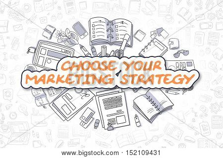 Choose Your Marketing Strategy Doodle Illustration of Orange Inscription and Stationery Surrounded by Cartoon Icons. Business Concept for Web Banners and Printed Materials.