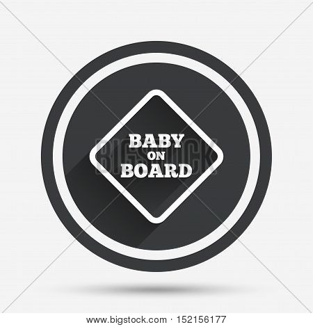 Baby on board sign icon. Infant in car caution symbol. Circle flat button with shadow and border. Vector