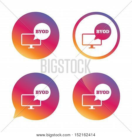 BYOD sign icon. Bring your own device symbol. Monitor tv with speech bubble sign. Gradient buttons with flat icon. Speech bubble sign. Vector