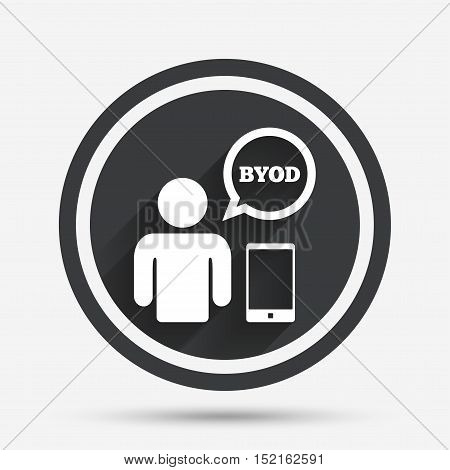 BYOD sign icon. Bring your own device symbol. User with smartphone and speech bubble. Circle flat button with shadow and border. Vector