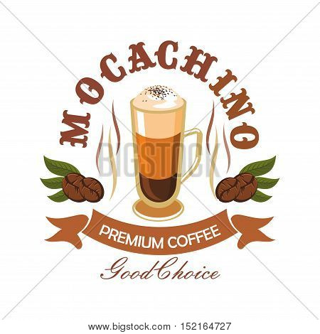 Premium coffee drink cartoon badge with tall cup of mochaccino flavored with chocolate, encircled by coffee beans and vintage ribbon banner