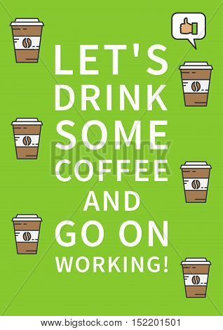 Let's drink some coffee and go on working. Inspirational saying motivational words. Positive phrase. Quote for management and motivation. Graphic design concept for print poster banner.