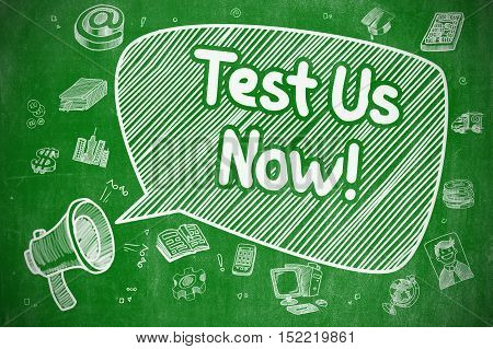 Shouting Horn Speaker with Text Test Us Now on Speech Bubble. Doodle Illustration. Business Concept. Business Concept. Megaphone with Wording Test Us Now. Doodle Illustration on Green Chalkboard.
