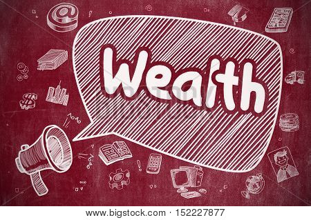 Speech Bubble with Inscription Wealth Hand Drawn. Illustration on Red Chalkboard. Advertising Concept. Yelling Megaphone with Text Wealth on Speech Bubble. Cartoon Illustration. Business Concept.