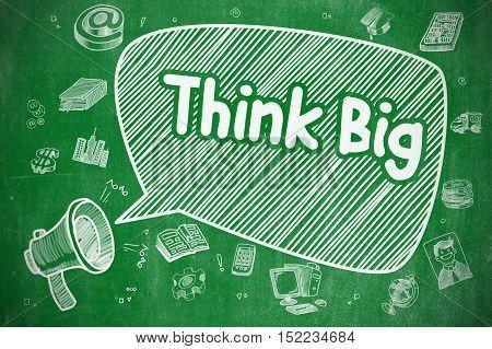 Think Big on Speech Bubble. Cartoon Illustration of Shouting Bullhorn. Advertising Concept. Speech Bubble with Wording Think Big Cartoon. Illustration on Green Chalkboard. Advertising Concept.