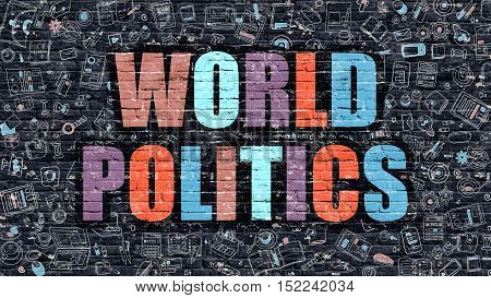 World Politics - Multicolor Concept on Dark Brick Wall Background with Doodle Icons Around. Modern Illustration with Elements of Doodle Style. World Politics on Dark Wall.