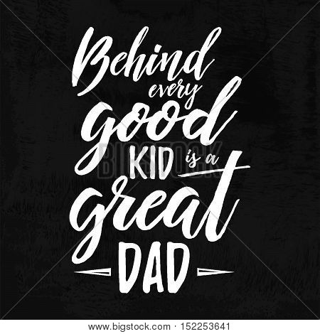 Fathers Day Inspirational Poster. Handwritten Modern Brush Chalk Lettering Card For Dad. Chalkboard