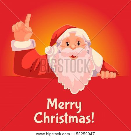 Cartoon style Santa Claus pointing up, Christmas vector greeting card, red background, text at botttom. Half length portrait of Santa holding a sign and pointing up, Christmas greeting card template