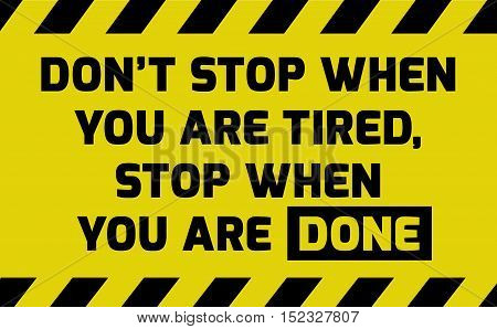 Don't Stop When You Are Tired Sign