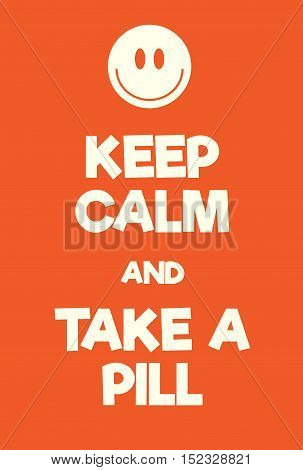 Keep Calm And Take A Pill Poster