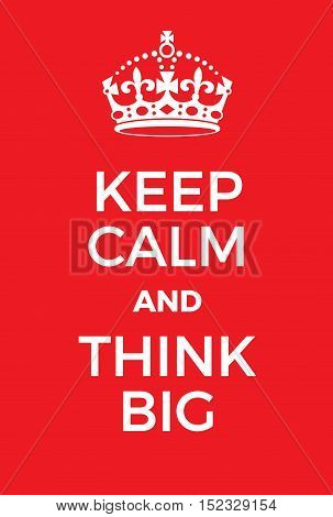 Keep Calm And Think Big Poster