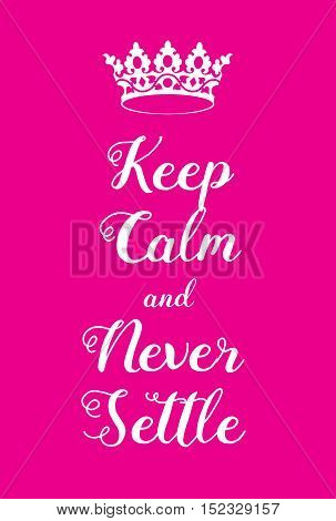 Keep Calm And Never Settle Poster