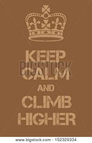 Keep Calm And Climb Higher Poster