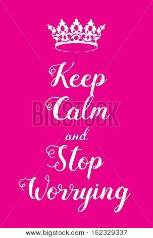 Keep Calm And Stop Worrying Poster