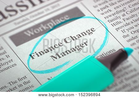A Newspaper Column in the Classifieds with the Jobs Section Vacancy of Finance Change Manager, Circled with a Azure Highlighter. Blurred Image. Selective focus. Job Seeking Concept. 3D Illustration.