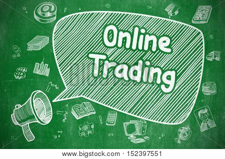 Online Trading on Speech Bubble. Doodle Illustration of Yelling Mouthpiece. Advertising Concept. Business Concept. Megaphone with Phrase Online Trading. Cartoon Illustration on Green Chalkboard.