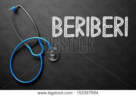 Medical Concept: Black Chalkboard with Beriberi. Medical Concept: Beriberi -  Black Chalkboard with Hand Drawn Text and Blue Stethoscope. Top View. 3D Rendering.