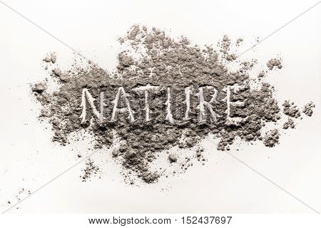 Word nature written in grey dust sand ash as concept