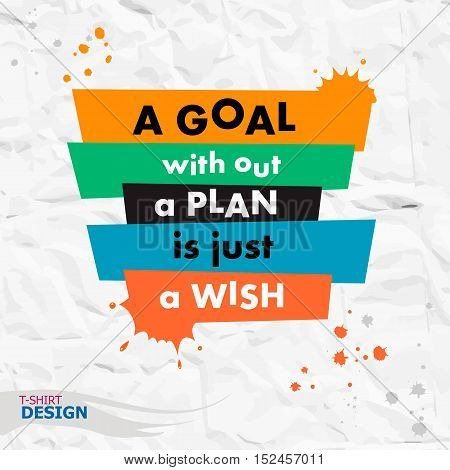 Inspirational Motivational Quote. A Goal Without A Plan Is Just A Wish.