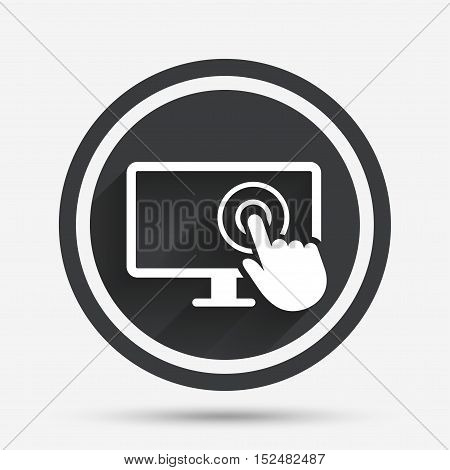 Touch screen monitor sign icon. Hand pointer symbol. Circle flat button with shadow and border. Vector