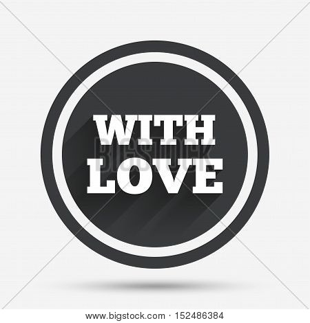 With Love sign icon. Valentines day symbol. Circle flat button with shadow and border. Vector