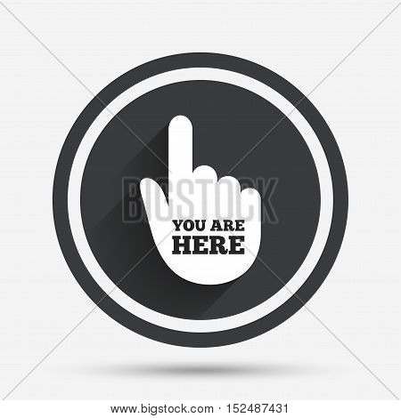You are here sign icon. Info symbol with hand. Map pointer with your location. Circle flat button with shadow and border. Vector