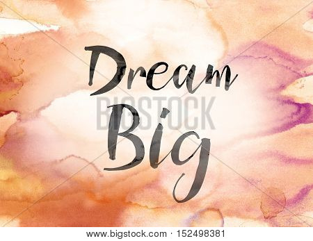 Dream Big Colorful Watercolor And Ink Word Art