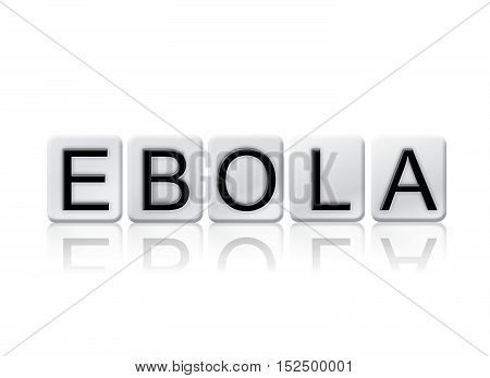 Ebola Isolated Tiled Letters Concept And Theme