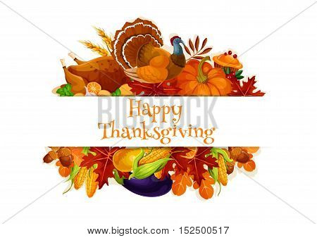 Thanksgiving autumn harvest banner. Decoration elements of traditional thanksgiving day. Vector symbols of plenty food abundance, roasted turkey, autumn maple and oak leaves, vegetables pumpkin, corn