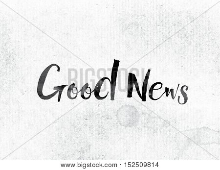 Good News Concept Painted In Ink