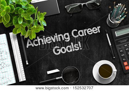Achieving Career Goals Handwritten on Black Chalkboard. Top View Composition with Black Chalkboard with Office Supplies Around. 3d Rendering.