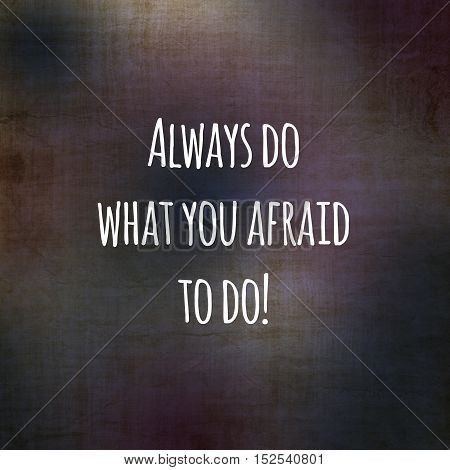 Inspirational life quote. Typography motivational quote for art posters and postcards graphic design. Always do what you afraid to do.