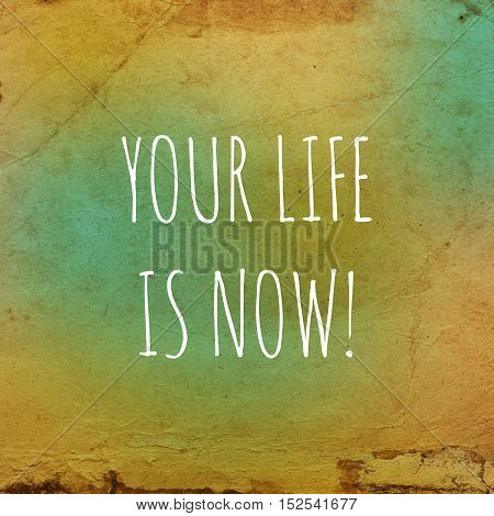Inspirational life quote. Typography motivational quote for art posters and postcards graphic design. Your life is now.