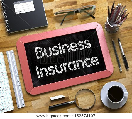 Small Chalkboard with Business Insurance Concept. Business Insurance - Red Small Chalkboard with Hand Drawn Text and Stationery on Office Desk. Top View. 3d Rendering.