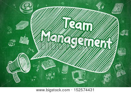 Business Concept. Loudspeaker with Phrase Team Management. Doodle Illustration on Green Chalkboard. Team Management on Speech Bubble. Doodle Illustration of Yelling Megaphone. Advertising Concept.