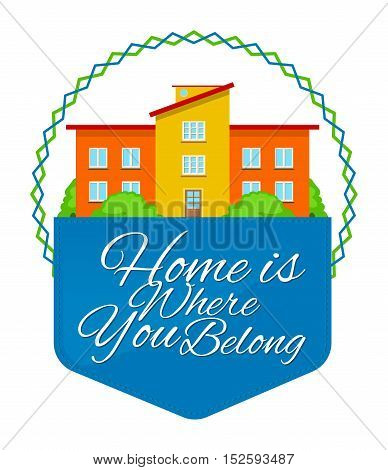 Colorful real estate logo, sticker or emblem with a house, bushes, sky and slogan Home is where you belong isolated