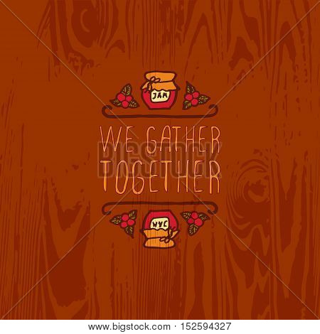 Hand-sketched typographic element with jam, berries and text on wooden background. We gather together