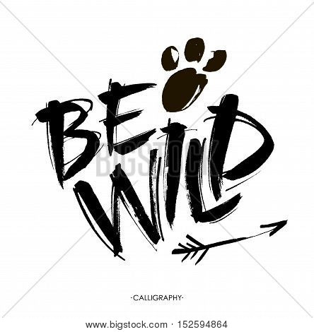 Be wild card. Hand drawn lettering background. Ink illustration. Modern brush calligraphy. Isolated on white background. Vector. Brush painted letters.
