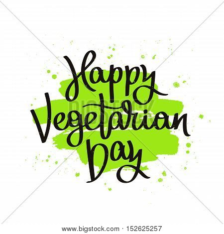Inscription Happy vegetarian day. The trend calligraphy. Vector illustration on white background with green ink smear.