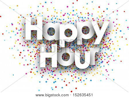 Happy hour paper poster with color drops. Vector illustration.