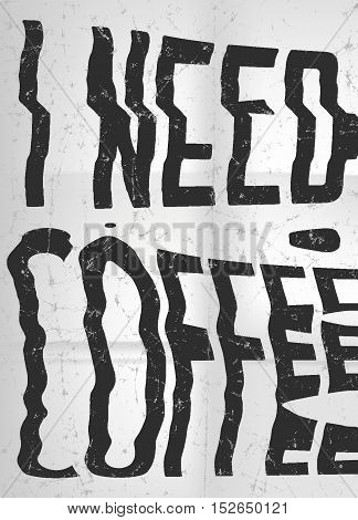 I Need Coffee Glitch Art Typographic Poster. Glitchy Metaphor About People, Who Can't Properly Funct