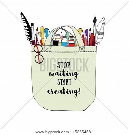 Art supplies in bag. Vector illustration with a phrase Stop waiting Start creating.