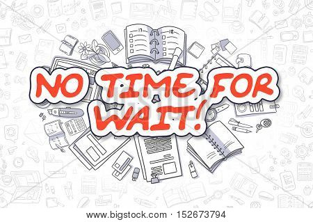 Business Illustration of No Time For Wait. Doodle Red Inscription Hand Drawn Doodle Design Elements. No Time For Wait Concept.