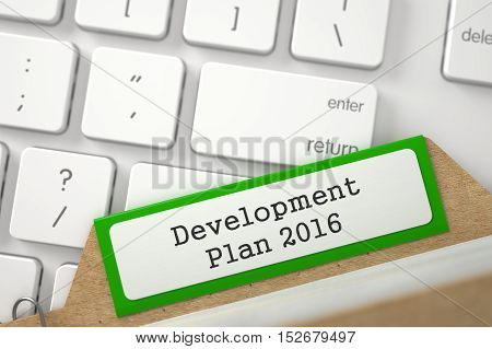 Development Plan 2016 written on Green Folder Index Concept on Background of White PC Keyboard. Closeup View. Blurred Illustration. 3D Rendering.