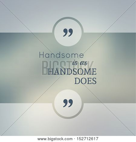 Abstract Blurred Background. Inspirational quote. wise saying in square. for web, mobile app. Handsome is as handsome does.