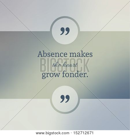 Abstract Blurred Background. Inspirational quote. wise saying in square. for web, mobile app. Absence makes the heart grow fonder.