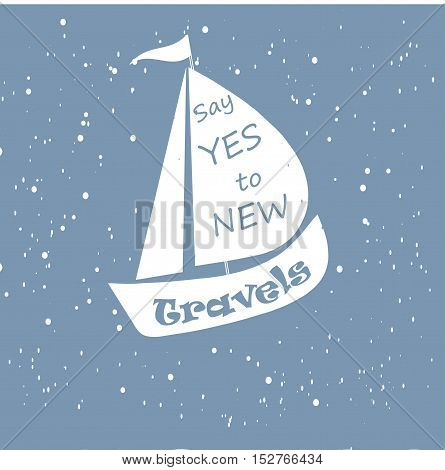 Motivation banner Say yes to new travels, white ship on blue background, vector illustration
