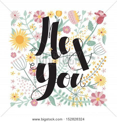 Me and You! ink brush handwritten lettering illustration with flowers and plants. Perfect for your design!