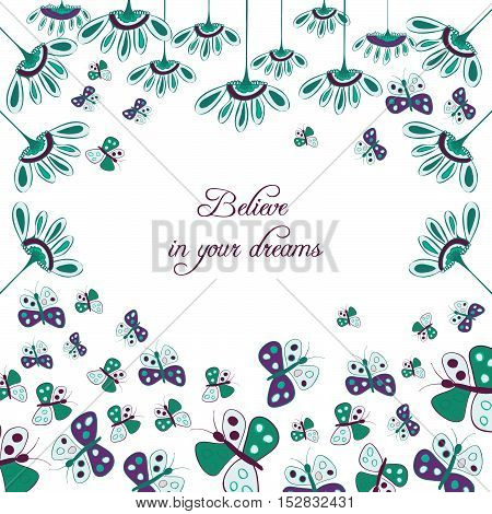 Motivation greeting card, believe in your dreams. Hand drawn flower and butterfly elements. Doodle style.